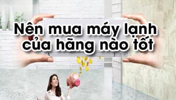 NEN CHON MUA MAY LANH HANG NAO