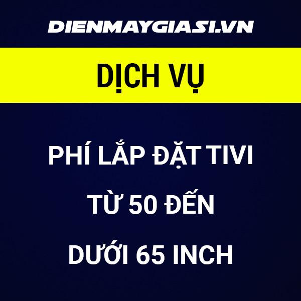 Phí lắp đặt tivi trên 50 đến dưới 65 inch